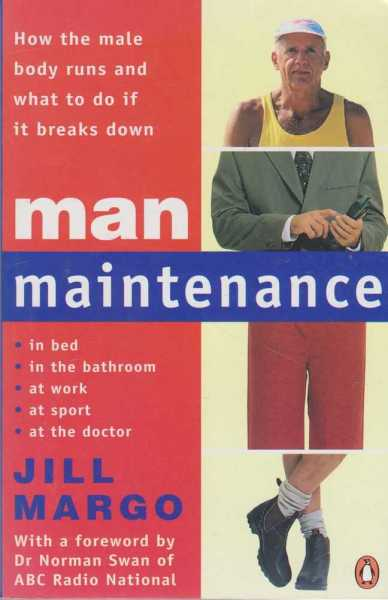 Man Maintenance - How The Male Body Runs and What To Do If It Breaks Down, Jill Margo