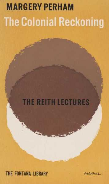 The Colonial Reckoning - The Reith Lectures: 1961 Revised and Expanded, Margery Perham