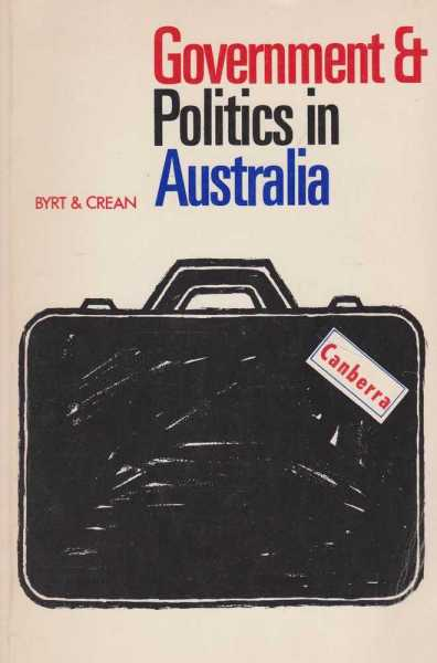 Government and Politics in Australia, W. J. Byrt, Frank Crean