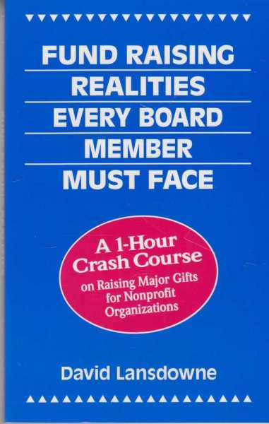 Fund Raising Realities Every Board Member Must Face - A 1-Hour Crash Course on Raising Major Gifts for Nonprofit Organizations, David Lansdowne