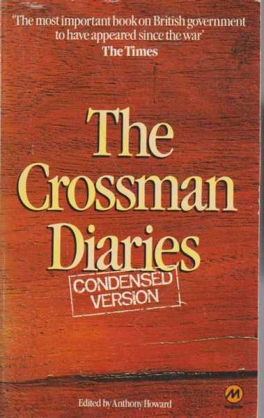 The Crossman Diaries - Condensed Version, Anthony Howard - Editor
