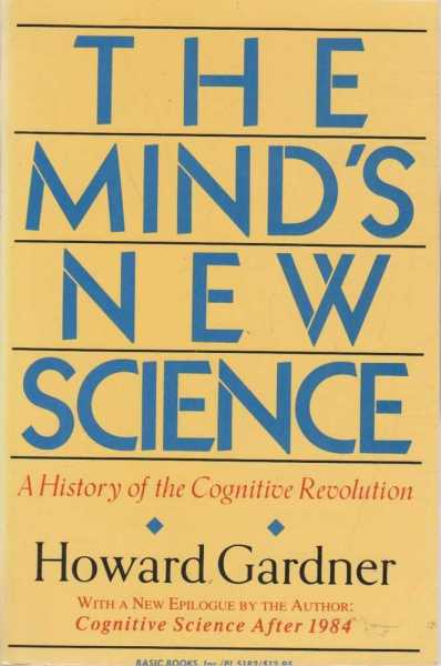 The Mind's New Science - A History of the Cognitive Revolution, Howard Gardner