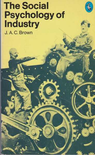 The Social Psychology of Industry, J. A. C. Brown