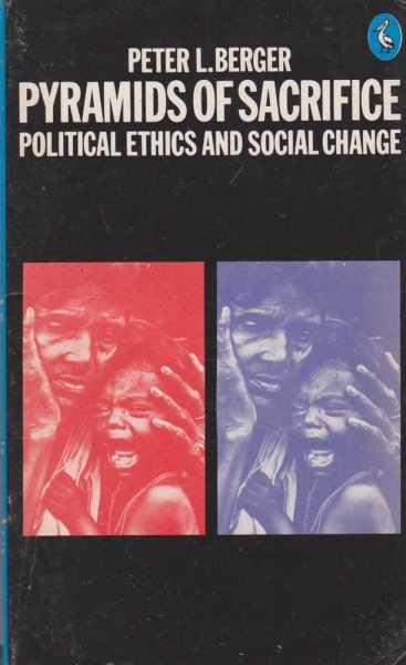 Pyramids of Sacrifice - Political Ethics and Social Change, Peter L. Berger
