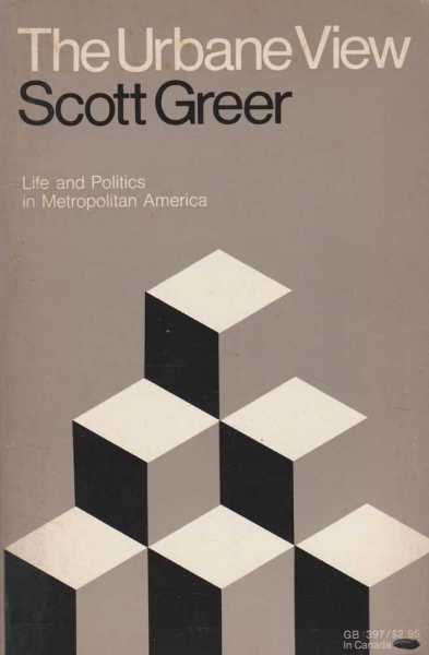 The Urbane View - Life and Politics in Metropolitan America, Scott Greer