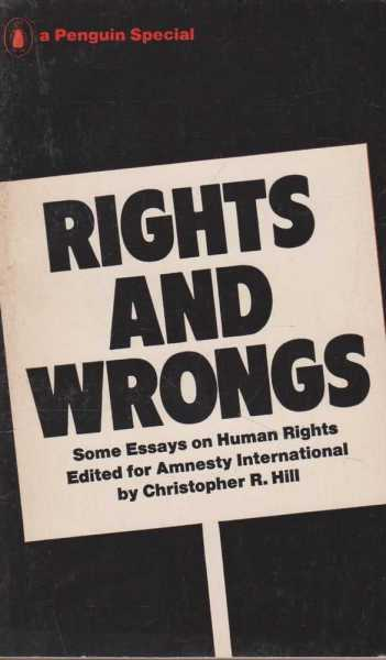 Rights and Wrongs - Some Essays on Human Rights, Edited for Amnesty International by Christopher R. Hill