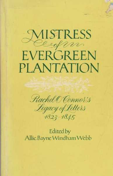 Mistress of Evergreen Plantation - Rachel O'Connor's Legacy of Letters 1823-1845, Allie Bayne Windham Webb