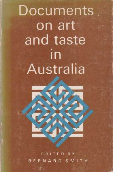 Documents on Art and Taste in Australia The Colonial Period 1770-1914, Bernard Smith - Editor