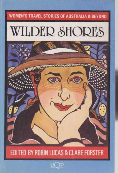 Wilder Shores - Women's Travel Stories of Australia & Beyond, Robin Lucas & Clare Forster