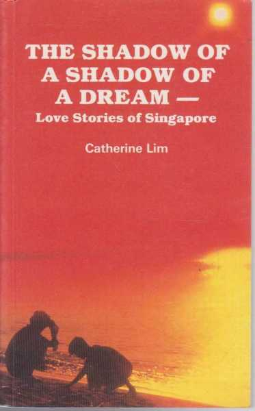 The Shadow of a Shadow of a Dream - Love Stories of Singapore, Catherine Lim