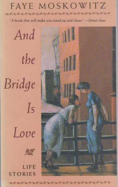 And the Bridge is Love, Fay Moskowitz