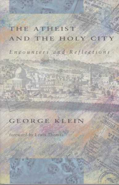 The Atheist an the Holy City - Encounters and Reflections, George Klein