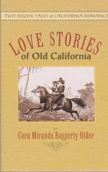 Love Stories of Old California - Two Dozen Tales of California Romance, Cora Miranda Baggerly Older