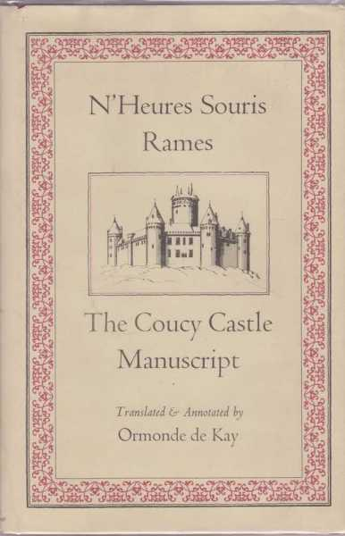 N'Heures Souris Rames - The Coucy Castle Manuscript, Ormonde De Kay [translated and Annotated by]