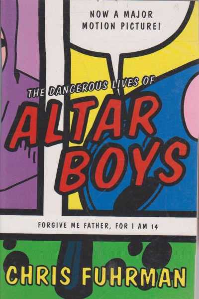 The Dangerous Lives of Altar Boys - Forgive Me father, For I Am 14, Chris Fuhrman