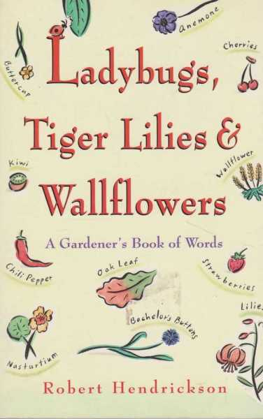 Ladybugs, Tiger Lilies & Wallflowers - A Gardener's Book of Words, Robert Hendrickson