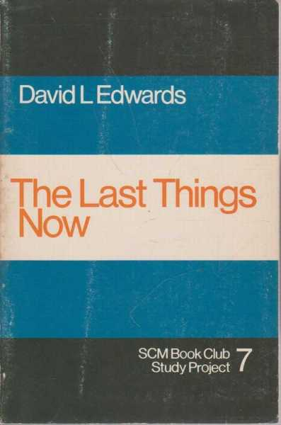 The Last Things Now, David L Edwards