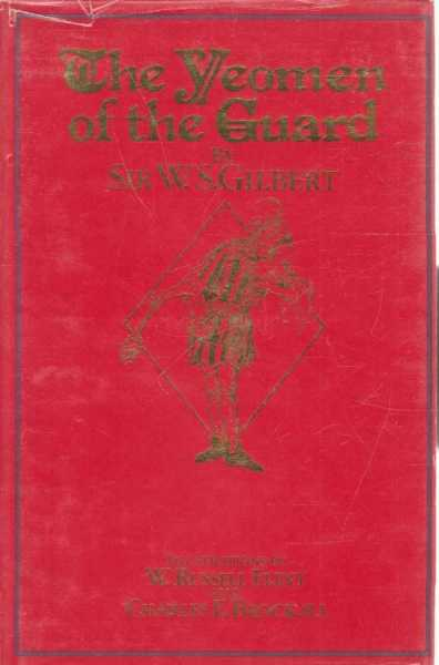 The Yeomen of the Guard or The Merryman and His Maid, Sir W.S. Gilbert
