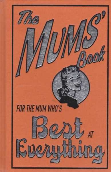 The Mums' Book - For The Mum Who's Best at Everything, Alison Maloney