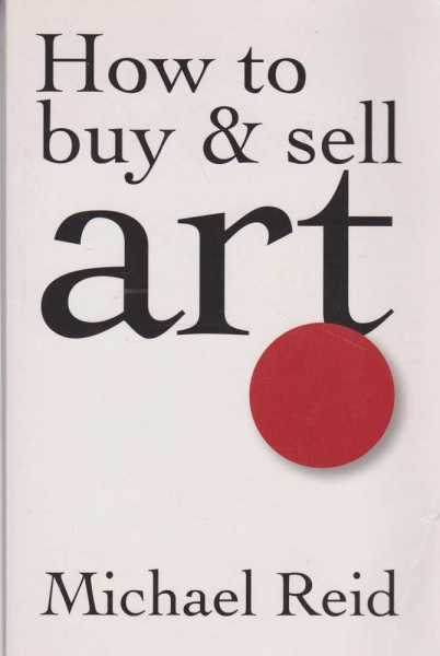 How To Buy & Sell Art, Michael Reid