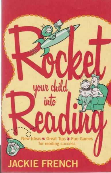 Rocket Your Child To Reading - New Ideas, Great Tips, Fun Games for Reading Success, Jackie French