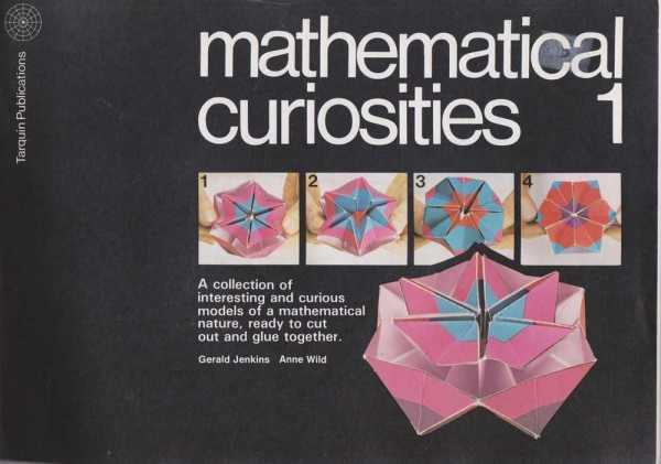 Mathematical Curiosities 1 - A Collection of Interesting and Curious Models of a Mathematical Nature, Ready to Cut Out and Glue Together, Gerald Jenkins, Anne Wild