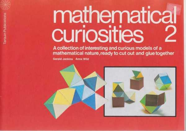 Mathematical Curiosities 2 - A Collection of Interesting and Curious Models of a Mathematical Nature, Ready to Cut Out and Glue Together, Gerald Jenkins, Anne Wild