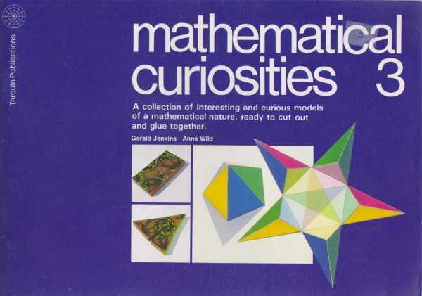Mathematical Curiosities 3 - A Collection of Interesting and Curious Models of a Mathematical Nature, Ready to Cut Out and Glue Together, Gerald Jenkins, Anne Wild