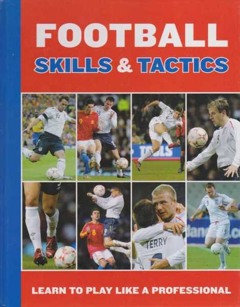 Football Skills & Tactics - Learn to Play Like a Professional, Edward Ensor