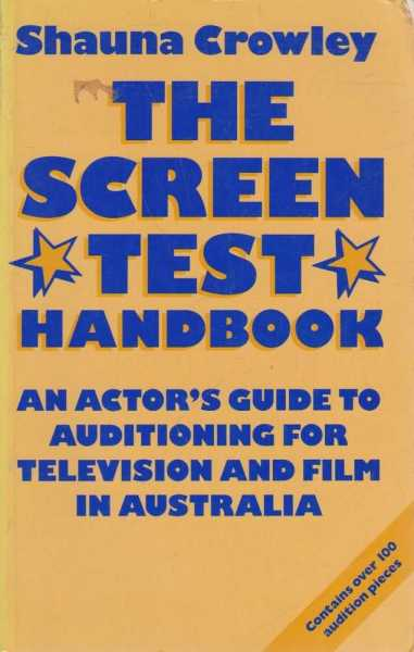 The Screen Test Handbook : An Actor's Guide to Auditioning for Television and Film Australia, Shauna Crowley