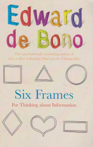 Six Frames - For Thinking About Information, Edward De Bono