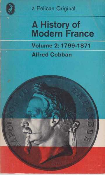 A History of Modern France Volume 2: From The First Empire to The Second Empire 1799-1871, Alfred Cobban