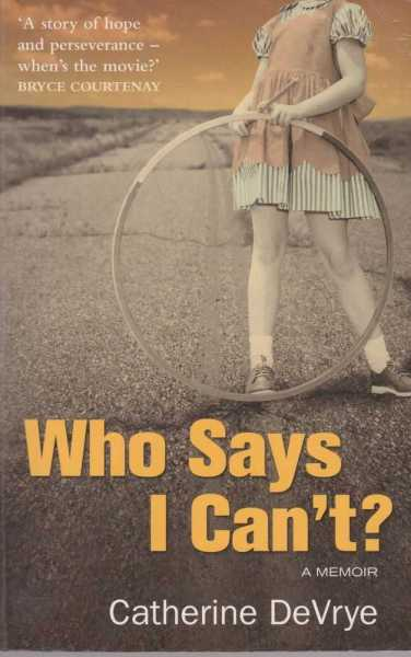 Who Says I Can't - A Memoir, Catherine DeVrye