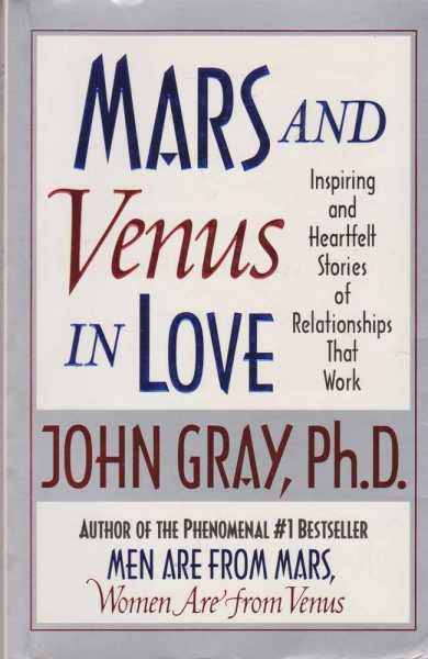 Mars & Venus in Love: Inspiring and Heartfelt Stories of Relationships That Work, John Gray Ph.D