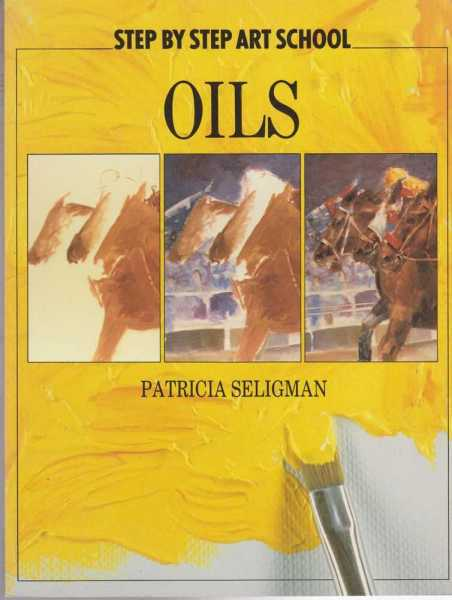 Step By Step Art School: Oils, Patricia Seligman