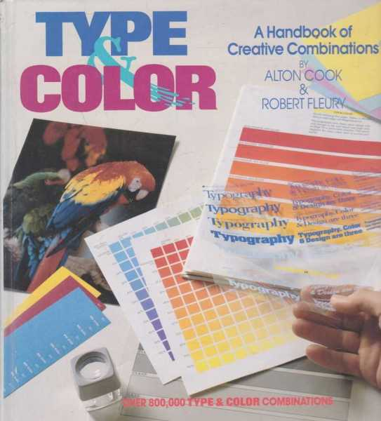 Type & Color - A Handbook of Creative Combinations - Over 800000 Type & Color Combinations, Alton Cook & Robert Fleury