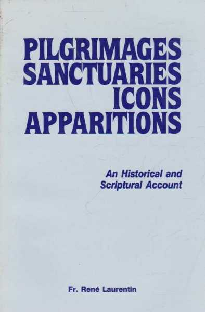 Pilgrimages, Sanctuaries, Icons, Apparitions, Fr. Rene Laurentin