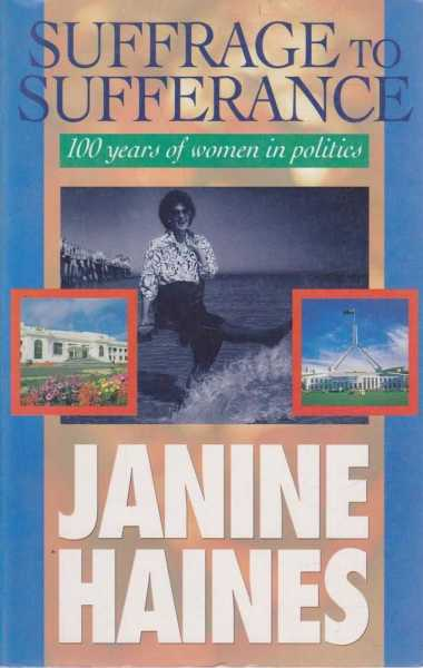 Suffrage to Sufferance: A Hundred Years of Women in Politics, Janine Haines