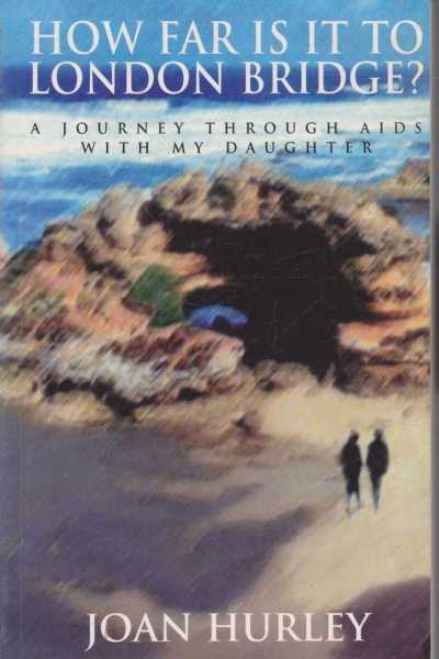 How Far Is It To London Bridge? A Journey Through AIDS with My Daughter, Jon Hurley