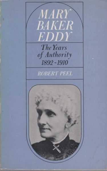 Mary Baker Eddy - The Years of Authority 1892-1910, Robert Peel