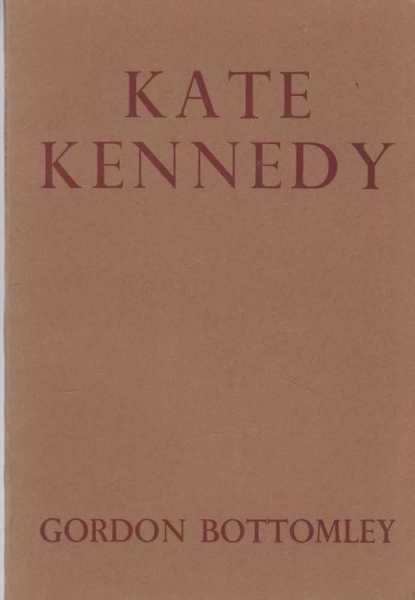 Kate Kennedy - A Comedy in Three Acts, Gordon Bottomley