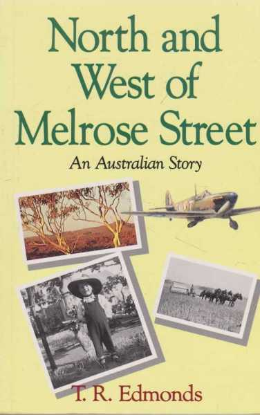 North and West of Melrose Street - An Australian Story, T. R. Edmonds