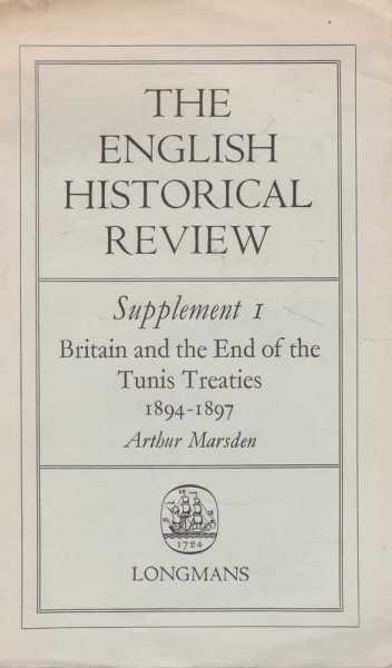 The English Historical Review: Supplement 1: Britain and The End of The Tunis Treaties 1894 - 1897, Arthur Marsden