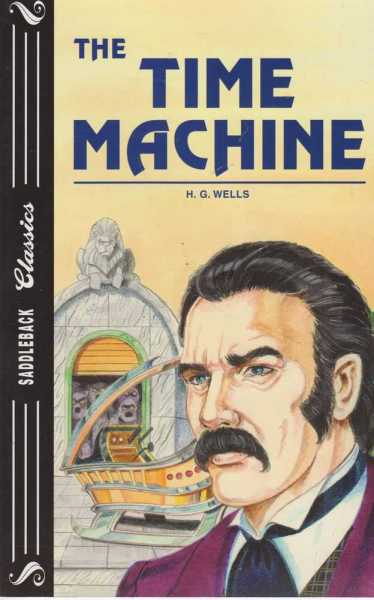 The Time Machine [Saddleback Classics ], H. G. Wells [adapted by Emily Hutchinson]