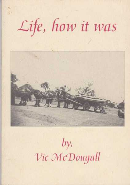 Life, How It Was - The Life and Times of Vic McDougall, Vic McDougall