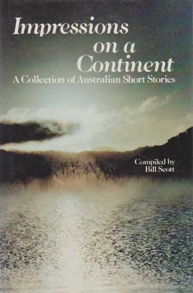 Impressions on a Continent - A Collection of Australian Short Stories, Bill Scott [Compiled]