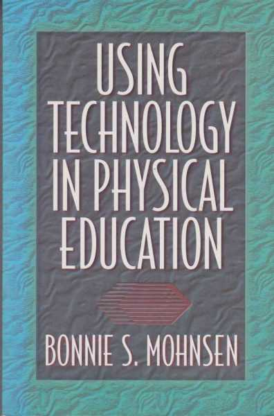 Using Technology In Physical Education, Bonnie S. Mohnsen