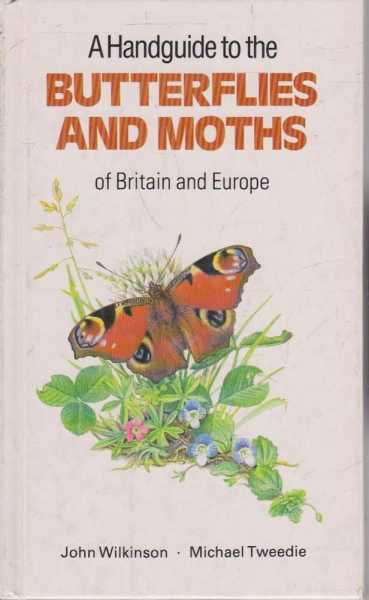 A Handguide to the Butterflies and Moths of Britain and Europe, John Wilkinson and Michael Tweedie