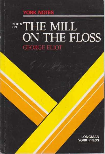York Notes The Mill on the Floss - George Eliot, Grahame Smith
