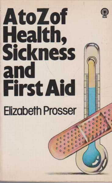 A to Z of Health, Sickness and First Aid, Elizabeth Prosser